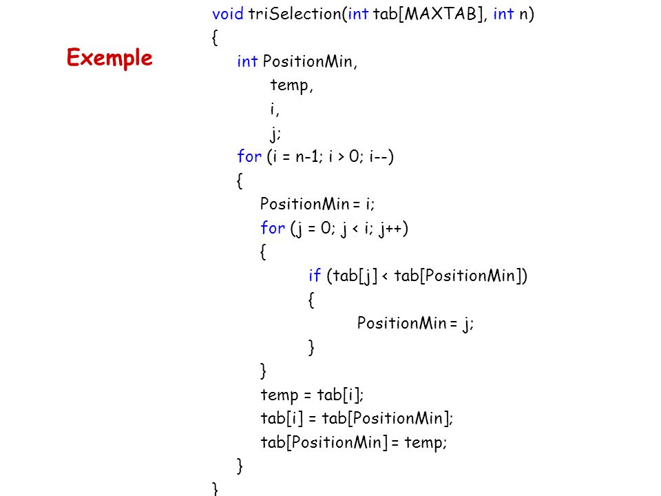 Exemple void triSelection(int tab[MAXTAB], int n) { int PositionMin,